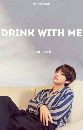 Drink with me ◌ taekook oneshot  by xSkylie