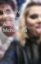 Pequeño Inocente - Adaptada Michaentina by AlixVanessa