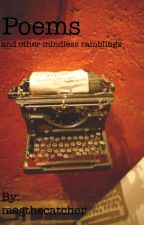 Poems and Other Mindless Ramblings by megthecatcher