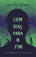 CEM DIAS PARA O FIM by Analuisaricardo01