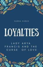Loyalties -Lady Arya Francis and the Curse of Love by sannaEkabas