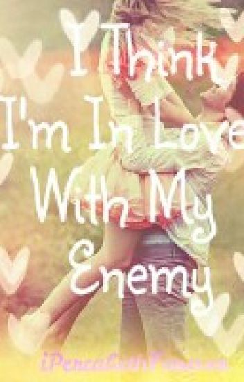 I Think I'm in Love With My Enemy (A PERCABETH STORY) (ON HOLD)