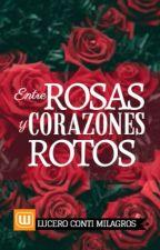 Entre rosas y corazones rotos by Mili_Conti