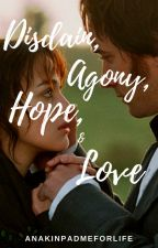 Disdain, Agony, Hope, and Love by anakinpadmeforlife