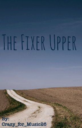 The Fixer Upper by Crazy_for_Music26