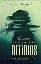 Entre Lembranças e... Delírios by EvinBrown