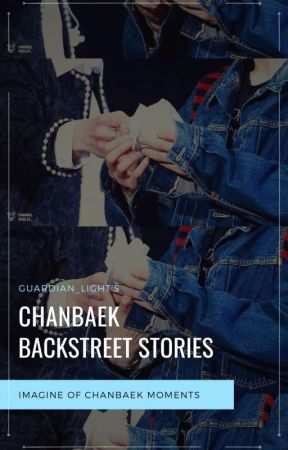 Chanbaek Backstreet Stories [+EXO] by Guardian_Light
