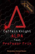 Caffeine Knight ALPA Ft. Profesor Frik by HanatsukiSakura