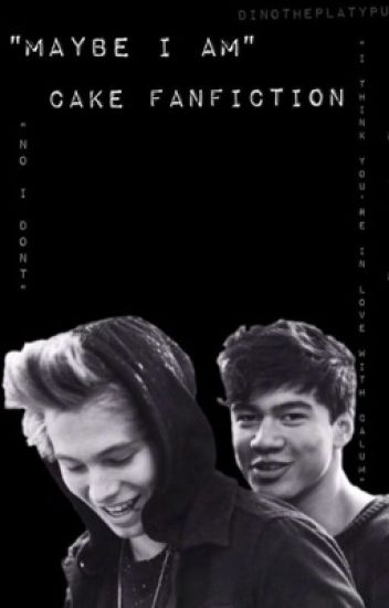Maybe I Am || Cake