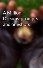 A Million Dreams-prompts and oneshots by learnitsingitloveit