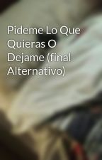 Pideme Lo Que Quieras O Dejame (final Alternativo) by Park_Min_Ho