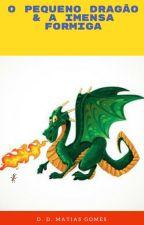 O Pequeno Dragão e a Imensa Formiga by DayvisonMatias