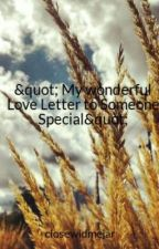 """"""" My wonderful Love Letter to Someone Special"""" by closewidmedarksun"""