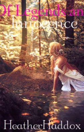 Of Legends and Innocence by HeatherHaddox