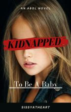 Kidnapped to be a Baby by -SissyatHeart