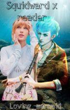 Squidward x Reader by loving_mermaid