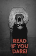Read if you dare! by 1me2me3me