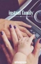 instant family  by spitiousgrayson