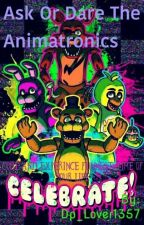 Ask or Dare The Animatronics by DP_Lover1357