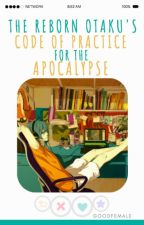 The Reborn Otaku's Code of Practice for the Apocalypse by goodfemale