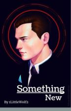 Something New |Connor x reader|  by 1LittleWolf2
