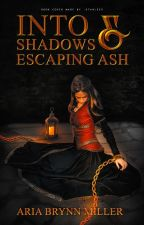 Into Shadows and Escaping Ash by StormRidden