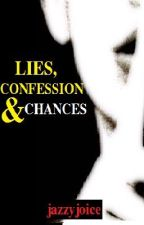 Lies, Confessions & Chances (ON HOLD) by jazzyjoice