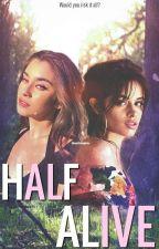 Half Alive (Camren Hybrid Fanfic) by ThePotatoWhoPotates