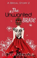 The Unwanted Bride (On-going) by IBetYouKnowMe