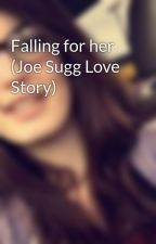 Falling for her (Joe Sugg Love Story) by EmilyHedinger