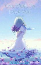 One Week To Love You       (before I Die) by IamKabaneri
