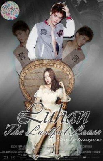 Luhan, The Lustful Lover (EXO Fan Fiction)