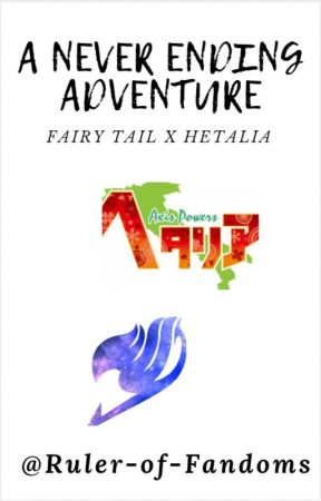 A Never Ending Adventure (Fairy Tail x Hetalia) by Ruler-of-Fandoms
