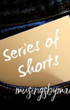 Series of Shorts by musingsbymaia