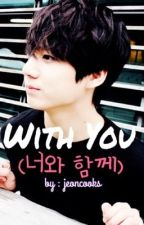 With You (너와 함께) [Jungkook Fanfic] by jeoncooks