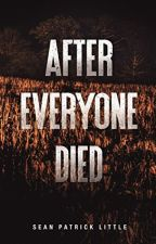 After Everyone Died [WATTYS 2018 SHORTLIST] by SeanPatrickLittle