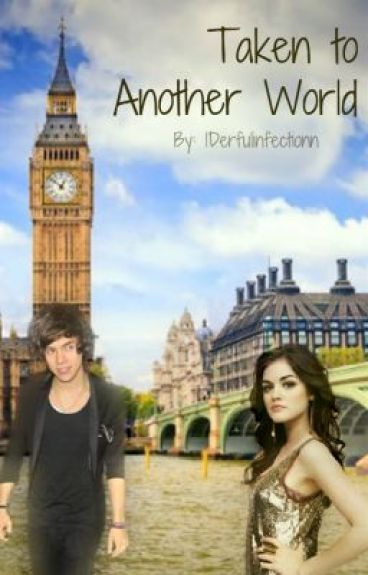 Taken to Another World (A ONE DIRECTION FANFIC) by 1Derfulinfectionn
