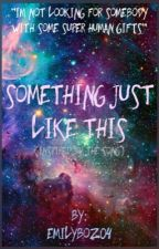 Something Just Like This by EmilyBoz04