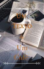 Um Texto e Um Café by A-Rainha-do-Caos