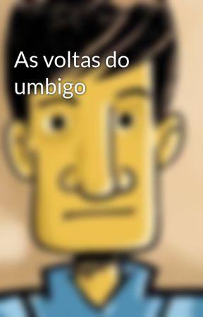 As voltas do umbigo by TompinhaoCoelho