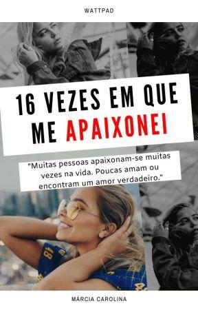 16 Vezes em que me APAIXONEI by Marciamcl