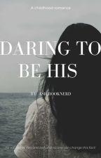 Daring To Be His. by Akanshi_v_kumar