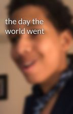 the day the world went by Angrykid404