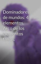 Dominadores de mundos: 4 elementos. Arco de los elementos falsos. by VidalProductions