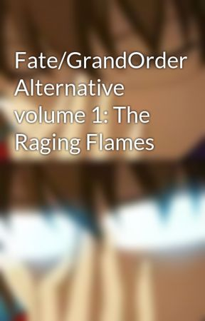 Fate Grandorder Alternative Volume 1 The Raging Flames Database N 1 Mashu Wattpad