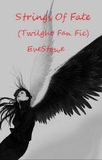 Strings of Fate (Twilight Fan Fic) by EveStowe