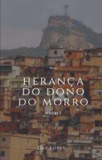 Vendida ao o Dono do Morro 2 (Herança do Dono do Morro)(Concluída ) by Dayaneelopesanne