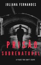 Prisão Sobrenatural by JulianaF605