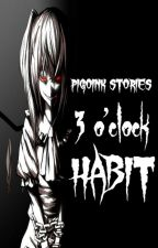 3 O'Clock Habit by PigOink8