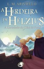 A HERDEIRA DE HÉLZIUS - A SOCIEDADE DO OLHO DE PRATA by lmariviello